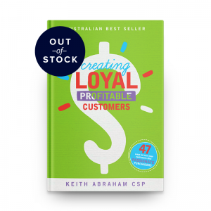 Creating Loyal Profitable Customers by Keith Abraham