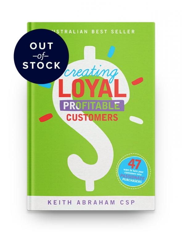 Creating Loyal Profitable Customers by Keith Abraham
