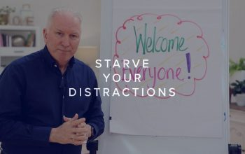 STARVE YOUR DISTRACTIONS!