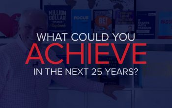 WHAT COULD YOU ACHIEVE IN THE NEXT 25 YEARS?