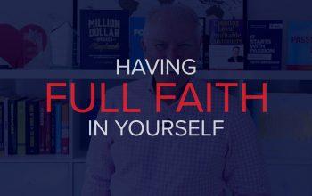 HAVING FULL FAITH IN YOURSELF