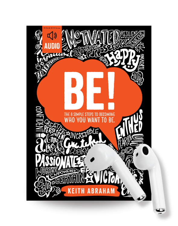 BE! The 8 Simple Steps to Becoming Who You Want To Be