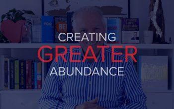 CREATING GREATER ABUNDANCE